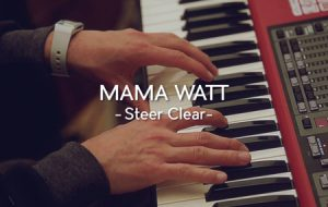 MAMA WATT - Steer Clear